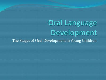 The Stages of Oral Development in Young Children.