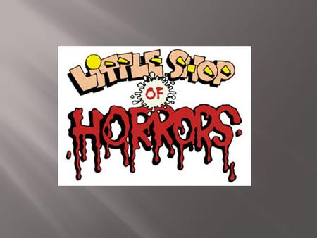  Little Shop of Horrors is a delectable sci-fi horror musical with an electrifying 1960s pop/rock score by Alan Menken and Howard Ashman.  Seymour Krelborn.