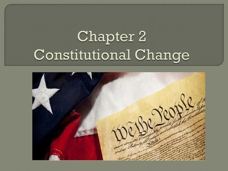  Objectives: Identify the four different ways by which the Constitution may be formally changed. Explain how the formal amendment process illustrates.