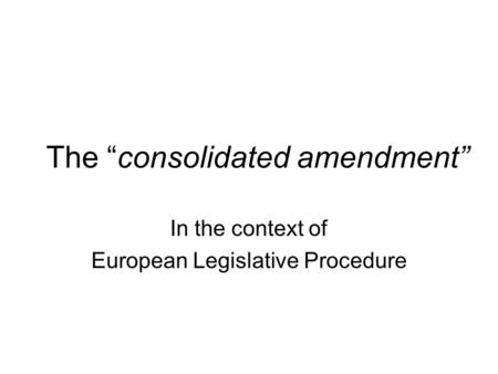 "The ""consolidated amendment"" In the context of European Legislative Procedure."