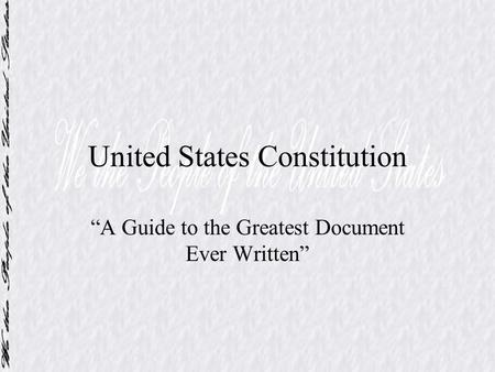 "United States Constitution ""A Guide to the Greatest Document Ever Written"""