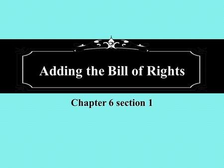 Adding the Bill of Rights Chapter 6 section 1. The amendment process The Constitution requires the approval of both the national and state levels when.