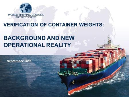 September 2015 VERIFICATION OF CONTAINER WEIGHTS: BACKGROUND AND NEW OPERATIONAL REALITY.