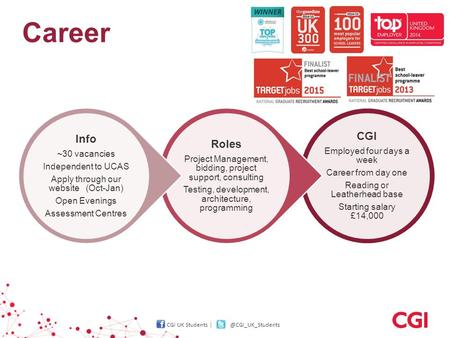 CGI UK Students UK Students CGI Employed four days a week Career from day one Reading or Leatherhead base Starting.