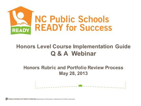 Honors Level Course Implementation Guide Q & A Webinar Honors Rubric and Portfolio Review Process May 28, 2013.