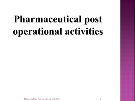 Pharmaceutical post operational activities