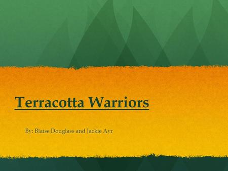 Terracotta Warriors By: Blaise Douglass and Jackie Ayr.