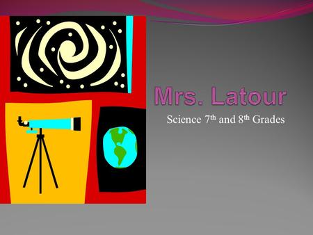 Science 7 th and 8 th Grades. Breakdown of Grades- Tests and Projects- 40% Lab- 25% Quizzes- 25% Class work and Homework- 10%