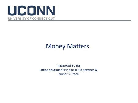 Money Matters Presented by the Office of Student Financial Aid Services & Bursar's Office.