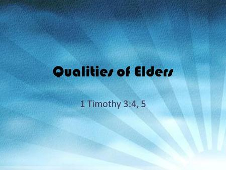 "Qualities of Elders 1 Timothy 3:4, 5. Having children in submission Children: TEKNA – Can mean ""more than one""; IE - plural – This is known as ""plural."