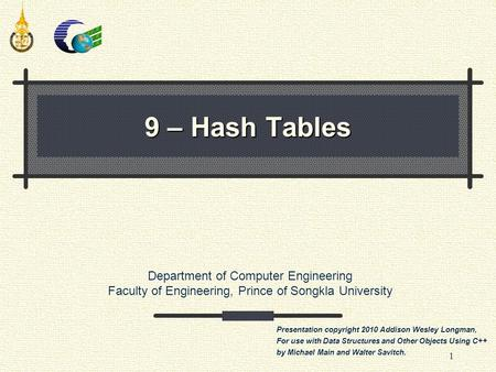 Department of Computer Engineering Faculty of Engineering, Prince of Songkla University 1 9 – Hash Tables Presentation copyright 2010 Addison Wesley Longman,
