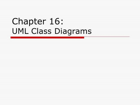 Chapter 16: UML Class Diagrams. 16.1 Introduction  We already used UML Class Diagrams for domain modeling during analysis.  As with the previous chapter.