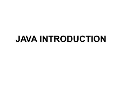 JAVA INTRODUCTION. What is Java? 1. Java is a Pure Object – Oriented language 2. Java is developing by existing languages like C and C++. How Java Differs.