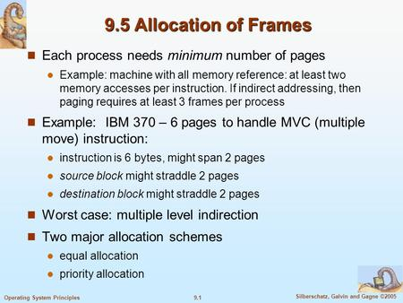 9.1 Silberschatz, Galvin and Gagne ©2005 Operating System Principles 9.5 Allocation of Frames Each process needs minimum number of pages Example: machine.