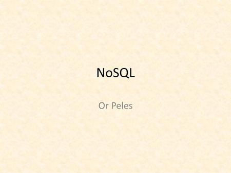 NoSQL Or Peles. What is NoSQL A collection of various technologies meant to work around RDBMS limitations (mostly performance) Not much of a definition...