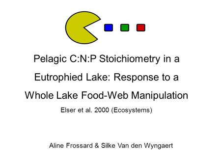 Pelagic C:N:P Stoichiometry in a Eutrophied Lake: Response to a Whole Lake Food-Web Manipulation Elser et al. 2000 (Ecosystems) Aline Frossard & Silke.
