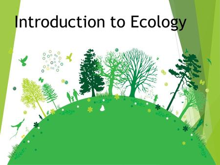 Introduction to Ecology.  Ecology is the scientific study of the distribution and abundance of organisms, and their interactions with the environment.