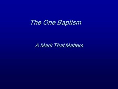 Marks That Matter The One Baptism A Mark That Matters.