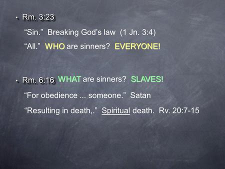 "Rm. 3:23 Rm. 3:23 ""Sin."" Breaking God's law (1 Jn. 3:4) WHOEVERYONE! ""All."" WHO are sinners? EVERYONE! ""For obedience... someone."" Satan ""Resulting in."