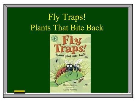 Fly Traps! Plants That Bite Back. Vocabulary:  Collect: To gather together.  Hinge: A joint on which a cover or lid moves back and forth.  Insects:
