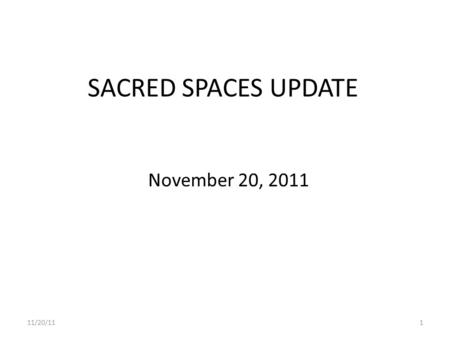SACRED SPACES UPDATE November 20, 2011 11/20/111.