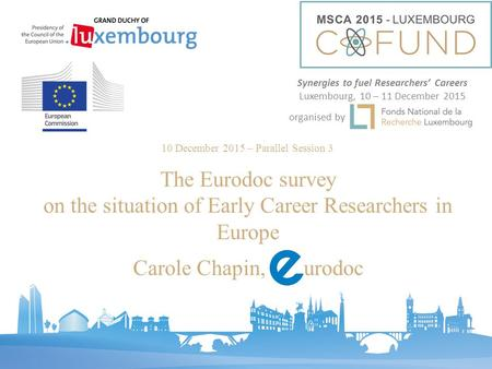 10 December 2015 – Parallel Session 3 The Eurodoc survey on the situation of Early Career Researchers in Europe Carole Chapin, urodoc Synergies to fuel.