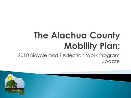 2010 Bicycle and Pedestrian Work Program Update.  Several top projects from 2008 Work Program have been completed.  Design is ongoing on other top projects.