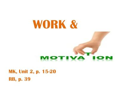 WORK & & MK, Unit 2, p. 15-20 RB, p. 39.
