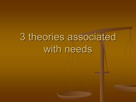3 theories associated with needs. Need for Achievement Drive to excel Drive to excel To achieve in relation to standards To achieve in relation to standards.