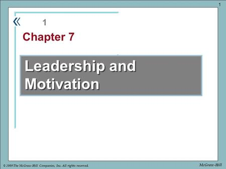 Part Chapter © 2009 The McGraw-Hill Companies, Inc. All rights reserved. 1 McGraw-Hill Leadership and Motivation 1 Chapter 7.