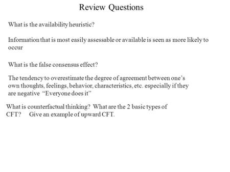 Review Questions What is the availability heuristic?