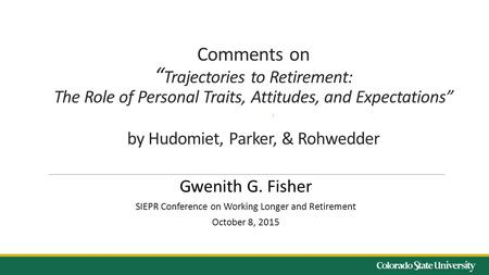 "Comments on "" Trajectories to Retirement: The Role of Personal Traits, Attitudes, and Expectations"" by Hudomiet, Parker, & Rohwedder Gwenith G. Fisher."