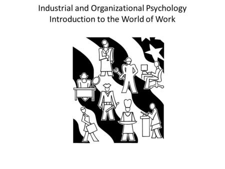 Industrial and Organizational Psychology Introduction to the World of Work.