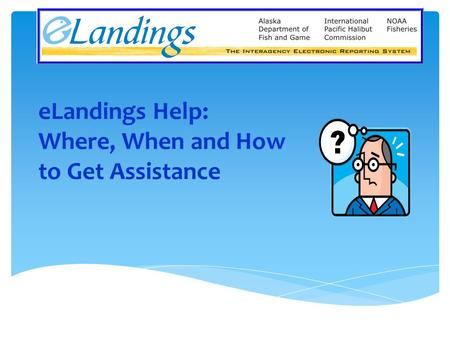 ELandings Help: Where, When and How to Get Assistance.