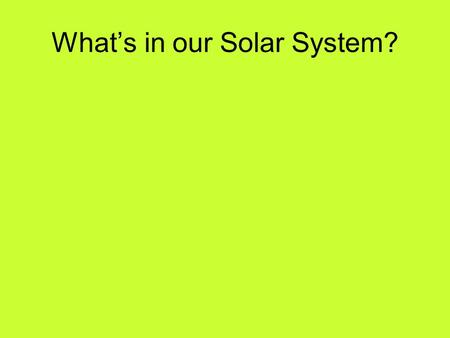 What's in our Solar System?. Origin of Solar System.