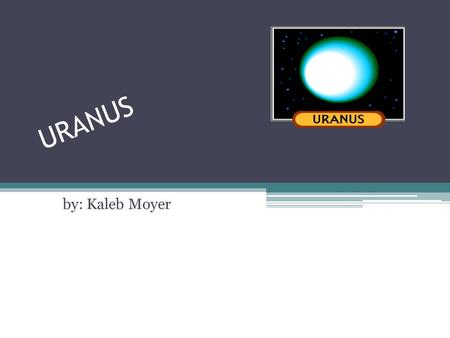 URANUS by: Kaleb Moyer. What does Uranus look like? It is a big gas giant. It is blue in color, and it is a lighter shade of blue. It is 51,118 km in.