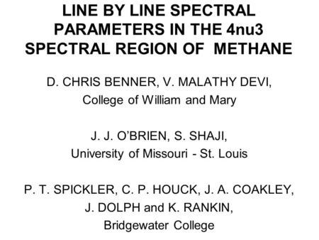 LINE BY LINE SPECTRAL PARAMETERS IN THE 4nu3 SPECTRAL REGION OF METHANE D. CHRIS BENNER, V. MALATHY DEVI, College of William and Mary J. J. O'BRIEN, S.