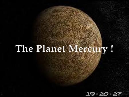  The planet Mercury is the closest of the planets to the Sun. Because this planet lies so close to the Sun, and as a result somewhat near to Earth, it.