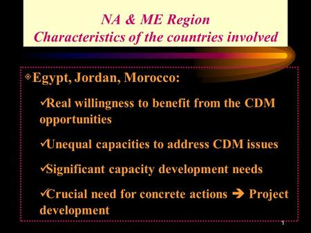1 ◈ Egypt, Jordan, Morocco: Real willingness to benefit from the CDM opportunities Unequal capacities to address CDM issues Significant capacity development.