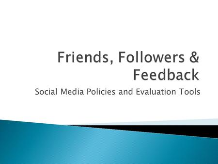 Social Media Policies and Evaluation Tools. We can acquire a sense of who makes up our community We can gain more direct information about what people.