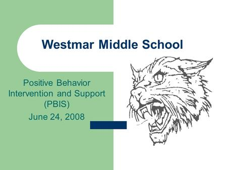 Positive Behavior Intervention and Support (PBIS) June 24, 2008 Westmar Middle School.