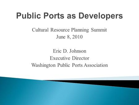 Cultural Resource Planning Summit June 8, 2010 Eric D. Johnson Executive Director Washington Public Ports Association.