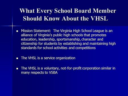 What Every School Board Member Should Know About the VHSL Mission Statement: The Virginia High School League is an alliance of Virginia's public high schools.
