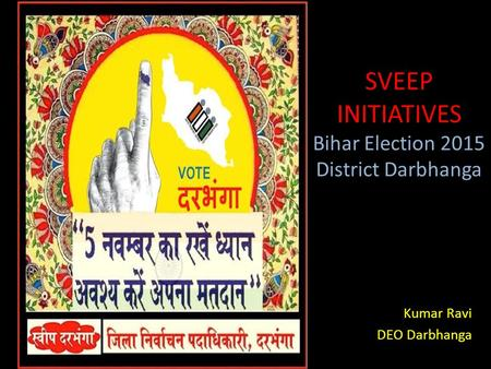 SVEEP INITIATIVES Bihar Election 2015 District Darbhanga Kumar Ravi DEO Darbhanga.