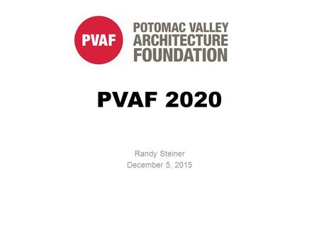 PVAF 2020 Randy Steiner December 5, 2015. You have been on the board for a few years and are proud of the accomplishments of the foundation. What would.