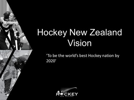 Hockey New Zealand Vision 'To be the world's best Hockey nation by 2020'