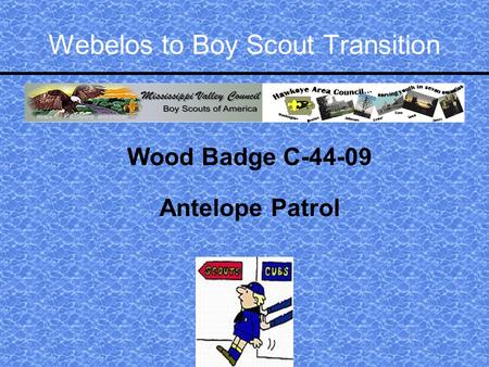 Webelos to Boy Scout Transition Wood Badge C-44-09 Antelope Patrol.