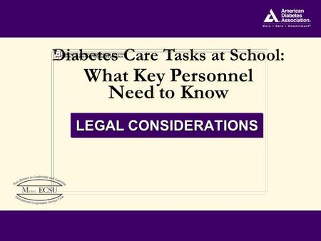 Diabetes Care Tasks at School: What Key Personnel Need to Know Diabetes Care Tasks at School: What Key Personnel Need to Know LEGAL CONSIDERATIONS.