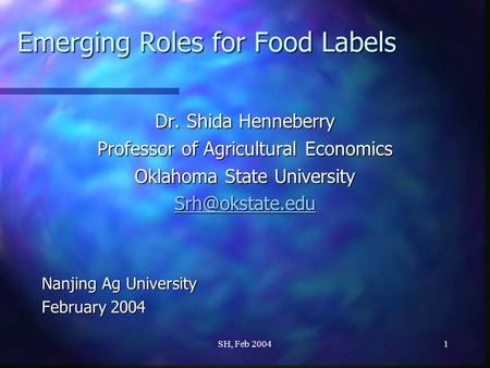 SH, Feb 20041 Emerging Roles for Food Labels Dr. Shida Henneberry Professor of Agricultural Economics Oklahoma State University Nanjing.