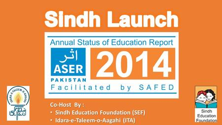 Co-Host By : Sindh Education Foundation (SEF) Sindh Education Foundation (SEF) Idara-e-Taleem-o-Aagahi (ITA) Idara-e-Taleem-o-Aagahi (ITA)